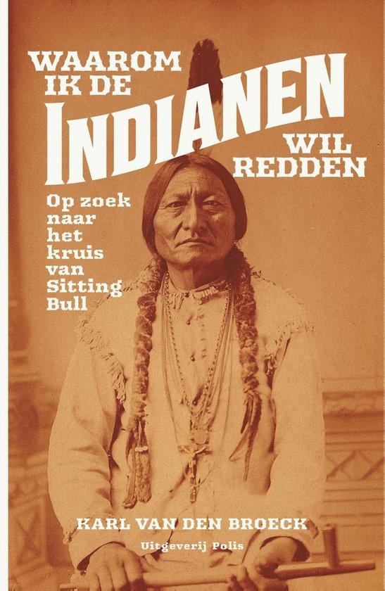 Waarom ik de Indianen wil redden - Karl van den Broeck |