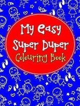 My Easy Super Duper Colouring Book