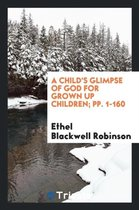 A Child's Glimpse of God for Grown Up Children; Pp. 1-160