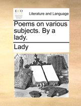 Poems on Various Subjects. by a Lady