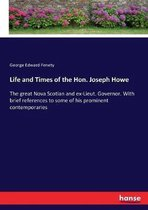Life and Times of the Hon. Joseph Howe