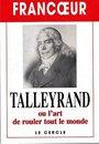 Talleyrand ou l'art de rouler tout le monde