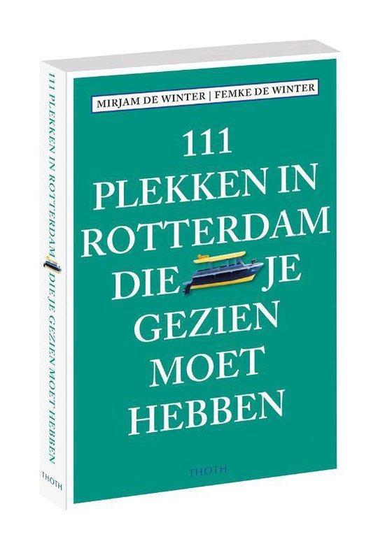 111 plekken in Rotterdam die je gezien moet hebben - Mirjam de Winter |
