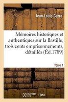 Memoires historiques et authentiques sur la Bastille, dans une suite de pres de trois cents Tome 1