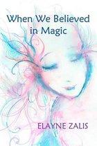Boek cover When We Believed in Magic van Elayne Zalis