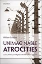 Unimaginable Atrocities:Justice, Politics, and Rights at the War Crimes Tribunals