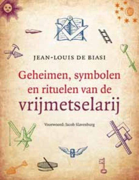 Geheimen, symbolen en rituelen van de vrijmetselarij - Jean-Louis de Biasi | Readingchampions.org.uk