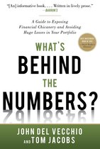 What's Behind the Numbers?: A Guide to Exposing Financial Chicanery and Avoiding Huge Losses in Your Portfolio