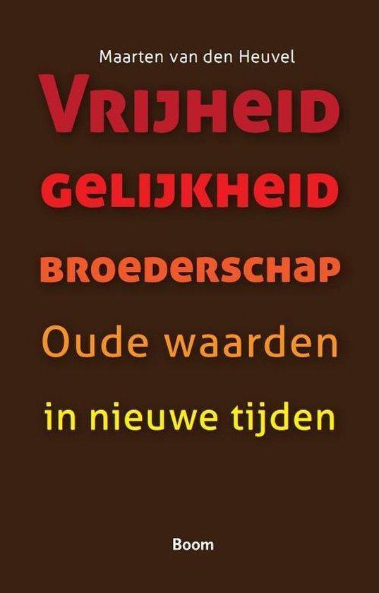 Vrijheid gelijkheid broederschap - Maarten van den Heuvel |