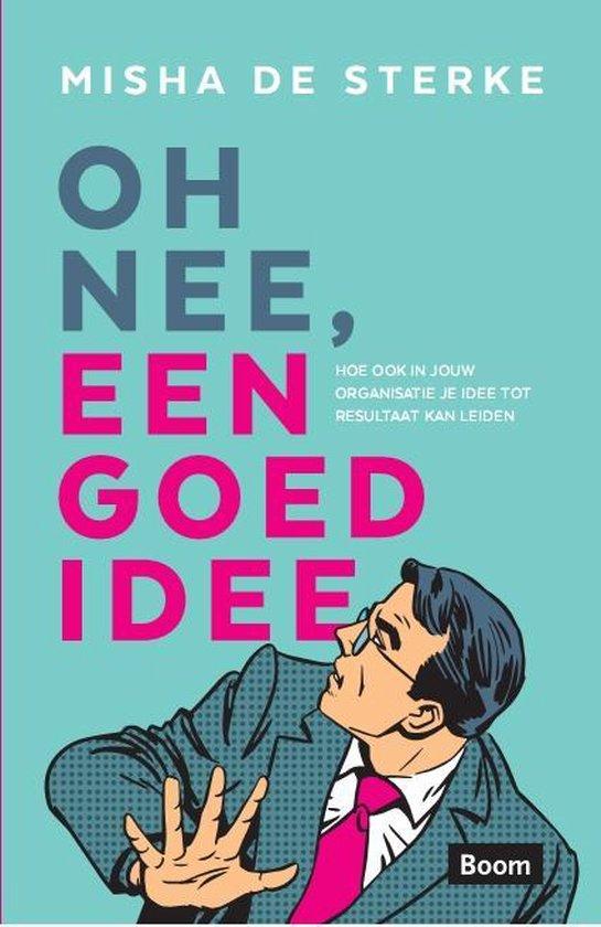 Oh nee, een goed idee - Misha de Sterke | Fthsonline.com