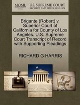 Brigante (Robert) V. Superior Court of California for County of Los Angeles. U.S. Supreme Court Transcript of Record with Supporting Pleadings