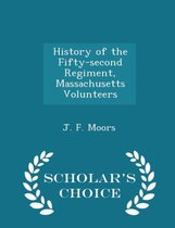 History of the Fifty-Second Regiment, Massachusetts Volunteers - Scholar's Choice Edition
