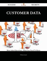 Customer Data 154 Success Secrets - 154 Most Asked Questions On Customer Data - What You Need To Know