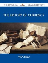 Boek cover The History Of Currency - The Original Classic Edition van Shaw W.A