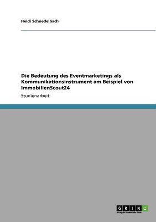 Die Bedeutung des Eventmarketings als Kommunikationsinstrument am Beispiel von ImmobilienScout24