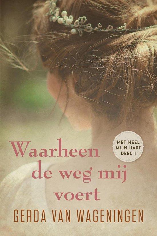 Met heel mijn hart 1 - Waarheen de weg mij voert - Gerda van Wageningen |