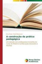 A construcao da pratica pedagogica