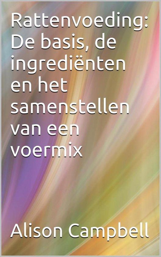 Rattenvoeding: de basis, de ingrediënten en het samenstellen van een voermix - Alison Campbell  