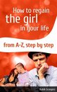 How To Regain The Girl In Your Life From A-Z,Step by Step