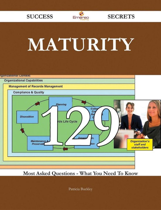 Maturity 129 Success Secrets - 129 Most Asked Questions On Maturity - What You Need To Know