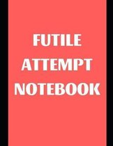 Futile Attempt Notebook