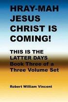 Hray-Mah Jesus Christ Is Coming!