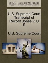 U.S. Supreme Court Transcript of Record Jones V. U S