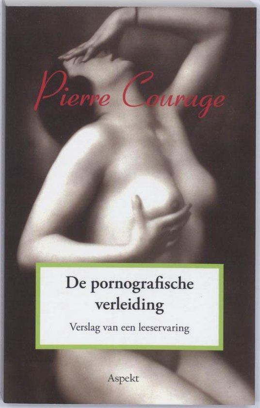 De pornografische verleiding - Pierre Courage |