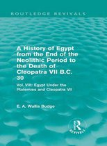 Omslag A History of Egypt from the End of the Neolithic Period to the Death of Cleopatra VII B.C. 30 (Routledge Revivals)
