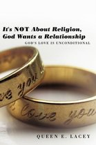 It's Not About Religion, God Wants a Relationship