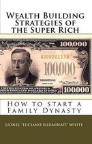 Wealth Building Strategies of the Super Rich