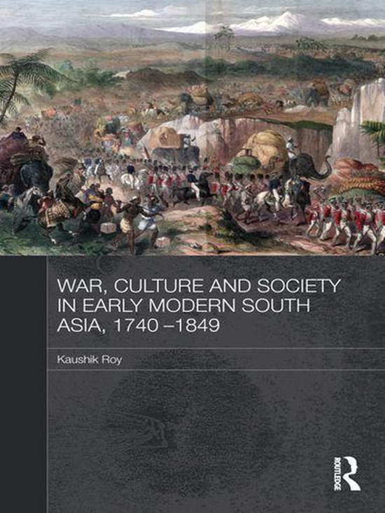 Boek cover War, Culture and Society in Early Modern South Asia, 1740-1849 van Kaushik Roy (Onbekend)