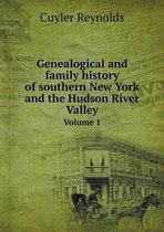 Genealogical and Family History of Southern New York and the Hudson River Valley Volume 1