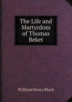 The Life and Martyrdom of Thomas Beket