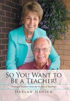 So You Want to Be a Teacher!