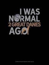 I Was Normal 2 Great Danes Ago