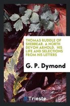 Thomas Ruddle of Shebbear. a North Devon Arnold. His Life and Selections from His Letters