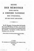 Suite Des M moires Pour Servir a l'Histoire Naturelle Des Pyr n es, Et Des Pays Adjacens