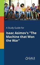 A Study Guide for Isaac Asimov's the Machine That Won the War