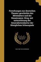 Forschungen Zur Deutschen Theater-Geschichte Des Mittelalters Und Der Renaissance. Hrsg. Mit Unterstutzung Der Generalintendantur Der Koniglichen Schauspiele