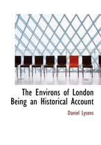The Environs of London Being an Historical Account