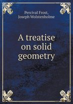 A Treatise on Solid Geometry