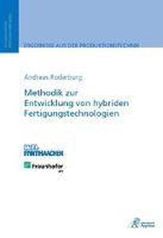 Methodik zur Entwicklung von hybriden Fertigungstechnologien
