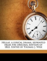 Hellas, a Lyrical Drama, Reprinted from the Original Edition of 1822. Edited by Thomas J. Wise