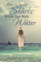 How to Avoid the Sharks While You Walk on Water