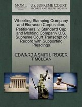 Wheeling Stamping Company and Burrason Corporation, Petitioners, V. Standard Cap and Molding Company U.S. Supreme Court Transcript of Record with Supporting Pleadings