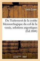 Traitement de la Cystite Blennorrhagique Du Col de la Vessie, Instillations de Solutions Argentiques