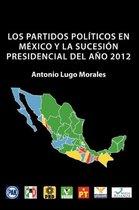 Los Partidos Politicos En Mexico y La Sucesion Presidencial del Ano 2012