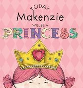Today Makenzie Will Be a Princess