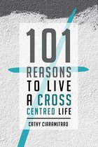 101 Reasons to Live a Cross-Centred Life